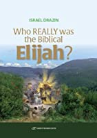 Who Really Was the Biblical Elijah?