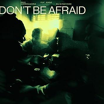 Don't Be Afraid (feat. Jungle) (Blu DeTiger Remix)