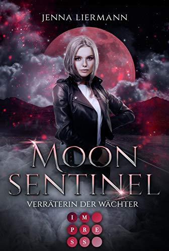 Moon Sentinel. Verräterin der Wächter: Biker-Liebesroman in düsterem Urban-Fantasy-Setting