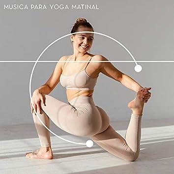 Música para Yoga Matinal. Prática Diária de Consciência Corporal e Vida Plena, Equilíbrio do Corpo e da Mente