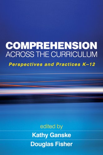 Comprehension Across the Curriculum: Perspectives and Practices K-12 (Solving Problems in the Teaching of Literacy)