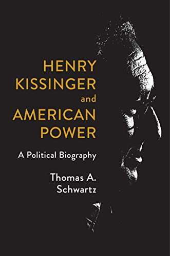 Image of Henry Kissinger and American Power: A Political Biography
