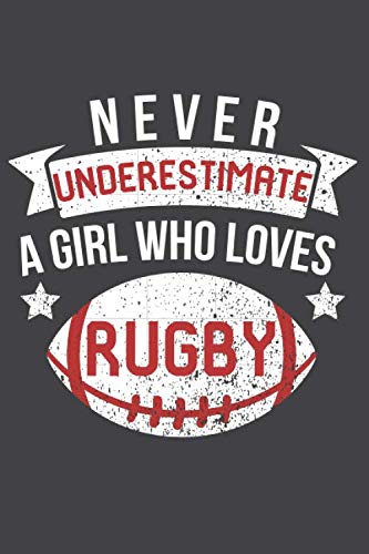 Never Underestimate a girl who loves rugby: A Rugby Journal for Rugby sport - Notebook 120 pages 6x9 inches - super rugby coaching rugby - Gift for rugby players men and woman