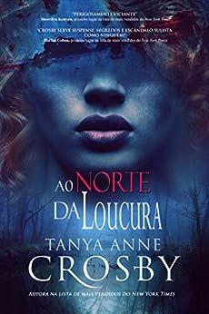 Ao Norte da Loucura (O Mistério das Irmãs Aldridge Livro 2) (Portuguese Edition) by [Tanya Anne Crosby, Lislaine M. Oliveira]