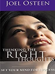 Thinking The Right Thoughts: Set Your Mind For Success: Joel Osteen