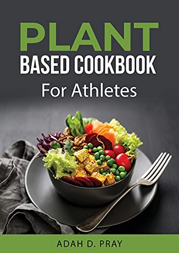 Plant Based Cookbook: For Athletes