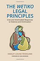 The Wetiko Legal Principles: Cree and Anishinabek Responses to Violence and Victimization