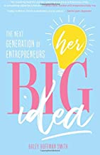 Her Big Idea: The Next Generation of Entrepreneurs