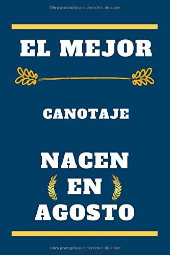 El Mejor Canotaje nacen en agosto: cuaderno forrado, regalo de cumpleaños para jugador Canotaje , regalo para Canotaje nacido en agosto, Canotaje nacido en agosto, 110 páginas (6 x 9) pulgadas