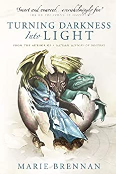 Turning Darkness into Light: A Natural History of Dragons book by [Marie Brennan]