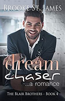 Dream Chaser: A Romance (The Blair Brothers Book 4) by [Brooke St. James]