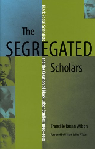 Compare Textbook Prices for The Segregated Scholars: Black Social Scientists and the Creation of Black Labor Studies, 1890–1950 Carter G. Woodson Institute Series Illustrated Edition ISBN 9780813925509 by Wilson, Francille Rusan,Wilson, William Julius