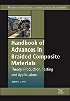 Handbook of Advances in Braided Composite Materials: Theory, Production, Testing and Applications (Woodhead Publishing Series in Composites Science and Engineering)