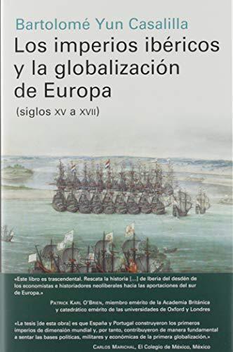 Los imperios ibéricos y la globalización de Europa: (siglos XV a XVII) (Historia)