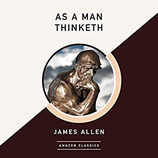 As a Man Thinketh (AmazonClassics Edition)                   Written by:                                                                                                                                 James Allen                               Narrated by:                                                                                                                                 Jonathan Davis                      Length: 1 hr and 1 min     Not rated yet     Overall 0.0