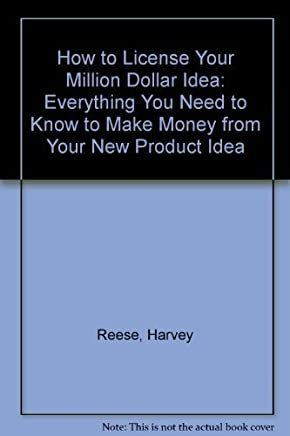 How to License Your Million Dollar Idea: Everything You Need to Know to Make Money from Your New Product Idea by Harvey Reese (1993-10-01)