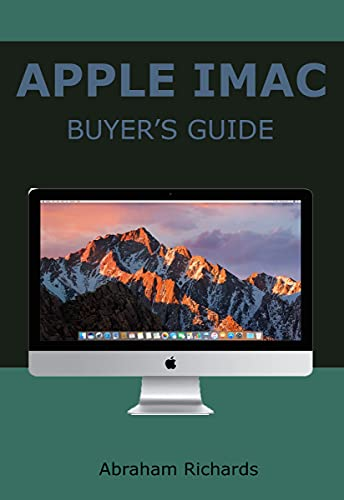 APPLE IMAC BUYER'S GUIDE: Complete User Manual for Beginners and Seniors on How to Use the New 27-inch iMac With Shortcuts, Tips And Tricks For Wireless ... Apple Magic Mouse And Many (English Edition)