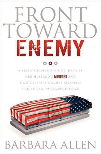 Book: Front Toward Enemy - A Slain Soldier's Widow Details Her Husband's Murder and How Military Courts Allowed the Killer to Escape Justice by Barbara Allen