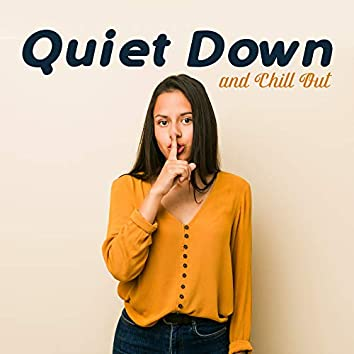 Quiet Down and Chill Out: Relaxing Music to Calm Down, De-stress, Rest