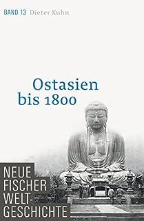 Neue Fischer Weltgeschichte. Band 13: Ostasien bis 1800