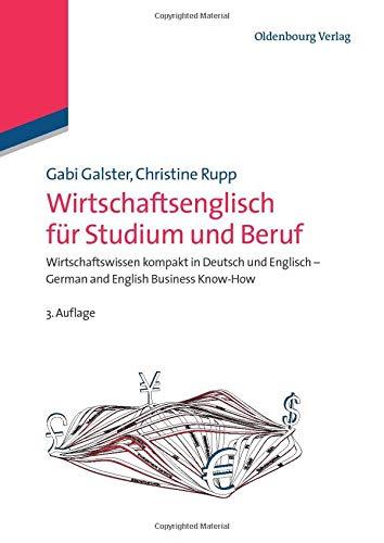 Wirtschaftsenglisch für Studium und Beruf: Wirtschaftswissen kompakt in Deutsch und Englisch - German and English Business Know-How