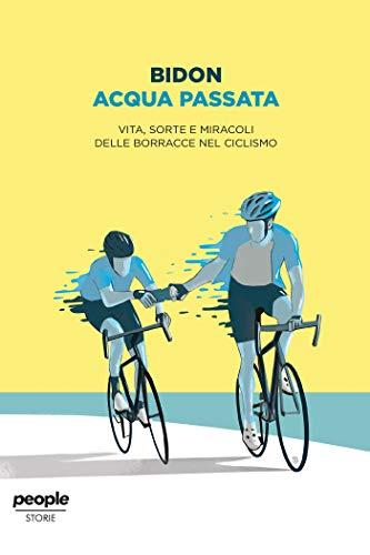Acqua passata: Vita, sorte e miracoli delle borracce nel ciclismo (Storie)