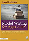 Model Writing for Ages 7-12: Fiction, Non-Fiction and Poetry Texts Modelling Writing Expectations from the National Curriculum