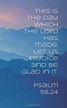 This is the day which the Lord has made: Journal has 100 lined pages and features the verse, This is the day which the Lord has made, let us rejoice and be glad in it. Psalm 118:24