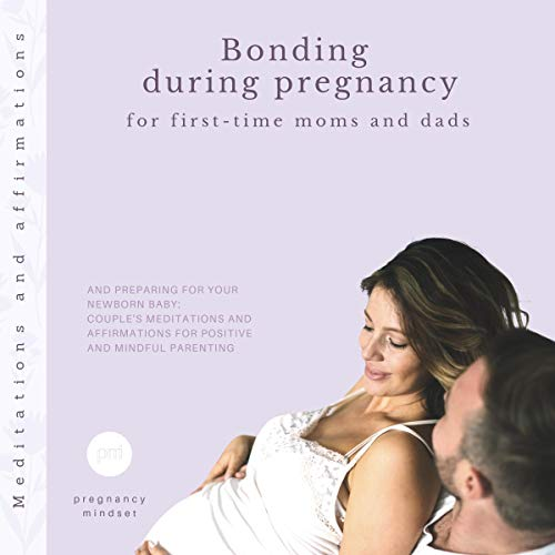 Bonding during pregnancy for first-time moms and dads and preparing for your newborn baby audiobook cover art