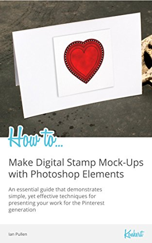 How to...Make Digital Stamp Mock-Ups with Photoshop Elements (English Edition)