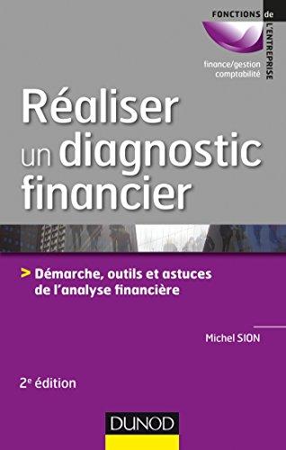 Réaliser un diagnostic financier - 2e éd. - Démarches, outils et astuces de l'analyse financière: Démarches, outils et astuces de l'analyse financière