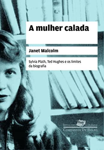 A mulher calada: Sylvia Plath, Ted Hughes e os limites da biografia