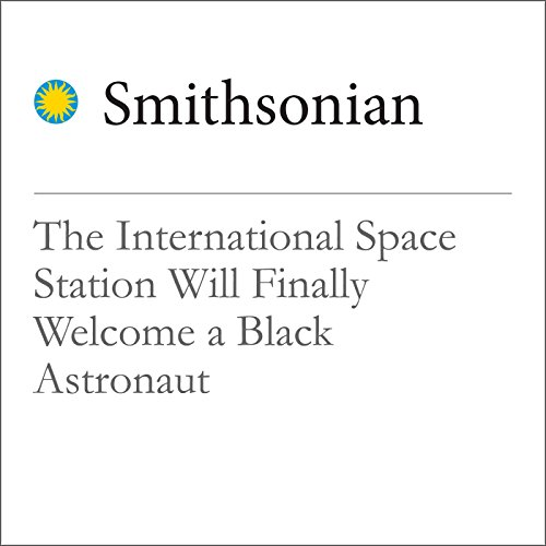 The International Space Station Will Finally Welcome a Black Astronaut audiobook cover art