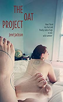 The Oat Project: How I Faced My Fear and Finally Came of Age in One Wild Summer by [Jene' Jackson]