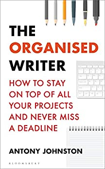 The Organised Writer: How to stay on top of all your projects and never miss a deadline (Writers' and Artists') by [Antony Johnston]