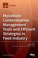 Mycotoxin Contamination Management Tools and Efficient Strategies in Feed Industry