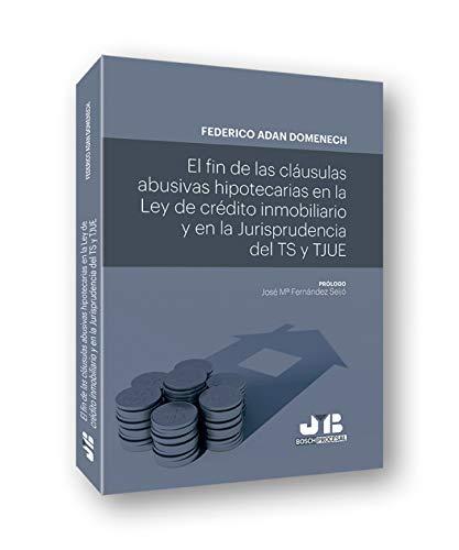 El fin de las cláusulas abusivas hipotecarias en la Ley de crédito inmobiliario y en la jurisprudencia del TS y TJUE: 69 (Colección Procesal J.M. Bosch Editor)