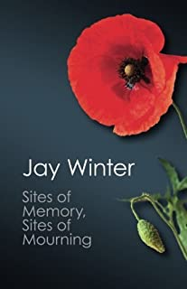 Sites of Memory, Sites of Mourning: The Great War in European Cultural History (Canto Classics) by Jay Winter(2014-07-28)