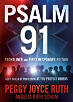 Psalm 91 Frontliner and First Responder Edition: God's Shield of Protection As You Protect Others