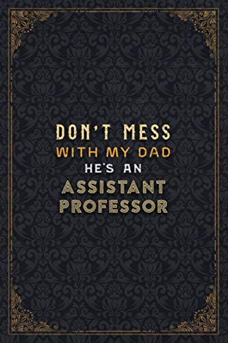 Assistant Professor Notebook Planner - Don't Mess With My Dad He's An Assistant Professor Job Title Working Cover Checklist Journal: 6x9 inch, ... Daily Journal, Work List, Business, A5