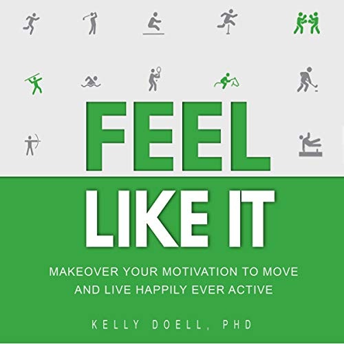 Feel Like It: Makeover Your Motivation to Move and Live Happliy Ever Active cover art