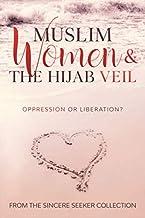 Muslim Women & The Hijab Veil: Oppression or Liberation?