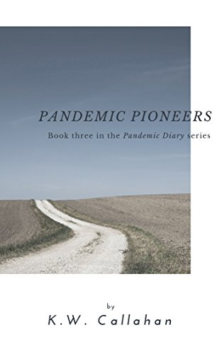 Pandemic Diary: Pandemic Pioneers (A Pandemic Diary Book 3) by [K.W. Callahan]