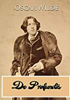 """De Profundis: a letter written by Oscar Wilde during his imprisonment in Reading Gaol, to """"Bosie"""" (Lord Alfred Douglas)"""