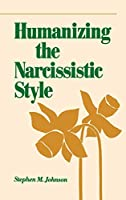 Humanizing the Narcissistic Style (Norton Professional Books)