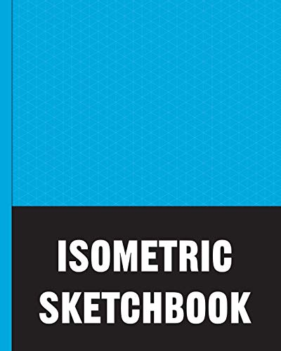 Isometric Sketchbook: Isometric lined paper for sketching isometric designs for game makers, pixel artists, isometric artists and people who love to ... patterns and designs for games and fun.