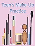 Teen's Make-Up Practice: Blank Make- Up Charts for Teens to learn & Record Favorite Looks! Great Gift for Teen