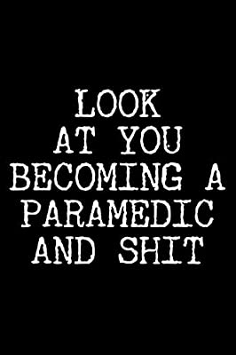 Look at You Becoming a Paramedic and Shit: 6x9 120 Page Lined Composition Notebook Funny Paramedic School Graduation Gag Gift from Independently published