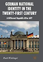German National Identity in the Twenty-First Century: A Different Republic After All? (New Perspectives in German Political Studies)