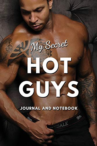 My Secret Hot Guys Journal and Notebook: Fun & Sexy Way to Keep a Secret Diary of Your Hot Dates, Gift for Women and Girls | 6x9 Easy Carry Size | 118 blank lined pages